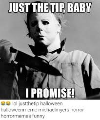 Just The Tip Meme - 20 totally cool michael myers memes to remind you of halloween