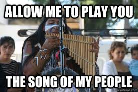Flute Memes - allow me to play you the song of my people pan flute man quickmeme