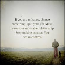 Unhappy Meme - if you are unhappy change something quit your job move leave your