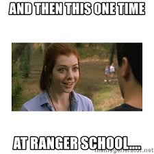 Ranger School Meme - and then this one time at ranger school this one time at