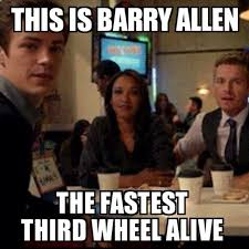3rd Wheel Meme - it really bothers me that barry is the 3rd wheel he s amazing why