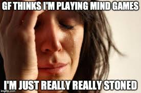 Mind Games Meme - first world problems meme imgflip