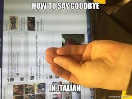 How To Say Meme - how to say goodbye in italian make a meme