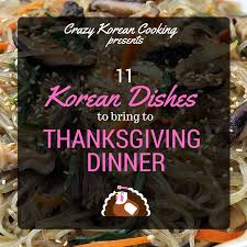 11 korean dishes to bring to thanksgiving dinner korean cooking