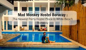 mad monkey hostel boracay the newest party hostel place in white