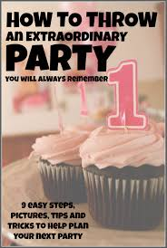 how to throw a party you will always remember today u0027s the best day