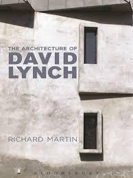 richard martin the architecture of david lynch the united