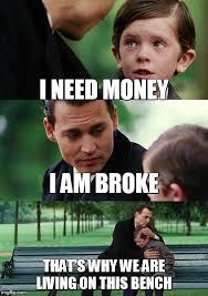 I Need Money Meme - finding neverland meme imgflip