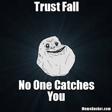 No Trust Meme - trust fall create your own meme
