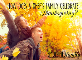 how does a chef s family celebrate thanksgiving emulsified family