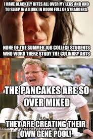 Culinary Memes - i have blackfly bites all over my legs and and to sleep in a bunk