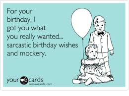 birthday ecards for your birthday i got you what you really wanted sarcastic