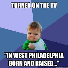 In West Philadelphia Born And Raised Meme - turned on the tv in west philadelphia born and raised