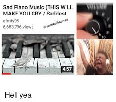 Piano Memes - sad piano music ithis will make you cry saddest afmty 95 nemes