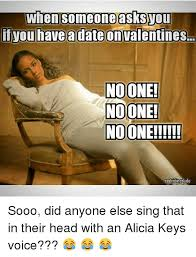 Alicia Keys Meme - when someone asks tou if you have a date on valentines noone noone