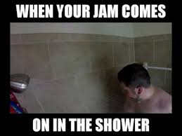Shower Meme - when your jam comes on in the shower youtube