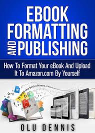 format for ebook publishing ebook formatting and publishing how to format your ebook and upload