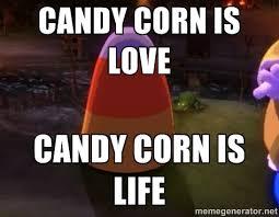 Candy Corn Meme - candy corn is love candy corn is life by mercenary2905 on deviantart