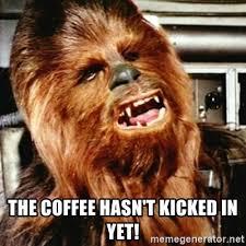 Chewbacca Memes - the coffee hasn t kicked in yet cranky chewbacca meme generator