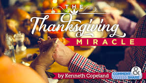 the thanksgiving miracle kenneth copeland ministries