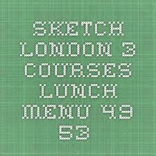 best 25 sketch london menu ideas on pinterest food still open