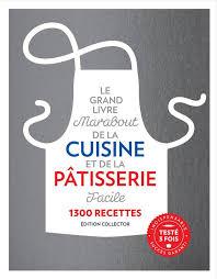 livre cuisine facile livre le grand livre marabout de la cuisine et de la pâtisserie