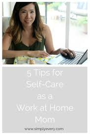 5 tips for self care as a work at home mom working moms home