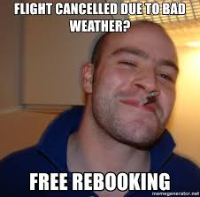 Bad Weather Meme - flight cancelled due to bad weather free rebooking good guy
