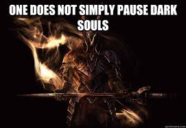 Dark Souls Meme - one does not simply pause dark souls dark souls meme quickmeme