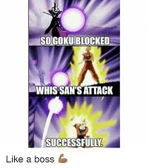 Like A Boss Know Your Meme - so goku blocked whissants attack successfully like a boss