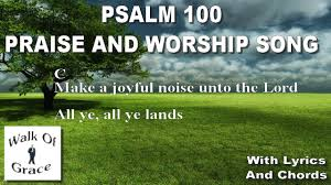come before him with thanksgiving psalm 100 make a joyful noise unto the lord thanksgiving song