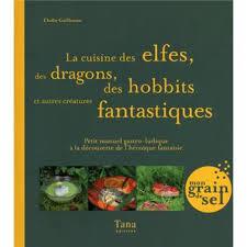 cuisine ludique la cuisine des elfes des dragons des hobbits et autres créatures