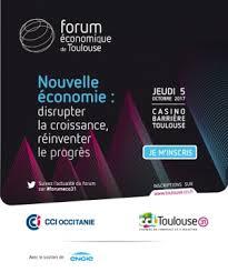 chambre de commerce et d industrie de toulouse forum economique de toulouse disrupter la croissance réinventer