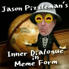 Meme Jason - jason pizzleman s inner dialogue in meme form home facebook