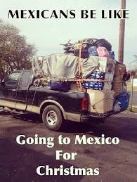 Mexican Christmas Meme - mexicans be like going to mexico for christmas
