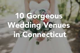 wedding venues in connecticut town country magazine 10 gorgeous wedding venues in connecticut