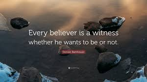 donald barnhouse donald barnhouse quote every believer is a witness whether he