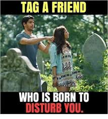 Tag A Friend Meme - tag a friend who is born to disturb you meme on me me