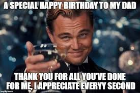 Thank You Birthday Meme - cheers to my dad s 45 birthday today imgflip