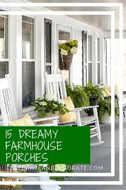 farmhouse porches 15 dreamy farmhouse porches celebrate decorate