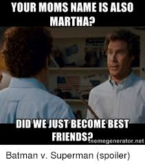 Martha Meme - your moms name isalso martha did wejustbecome best friends