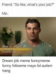 Job Memes - was told there would be jobs memeful com job meme on me me