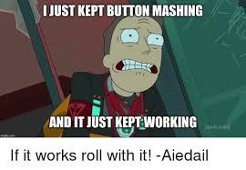Adult Swim Meme - ijust kept button mashing and it just kept working adult swim