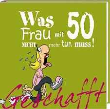 lustige sprüche zum 50 geburtstag einer frau geschafft was frau mit 50 nicht mehr tun muss de