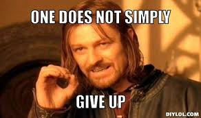 I Give Up Meme - one does not simply meme generator one does not simply give up
