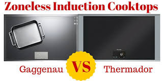 Induction Cooktop Vs Electric Cooktop Zoneless Induction Cooktops Comparison Thermador Freedom Vs