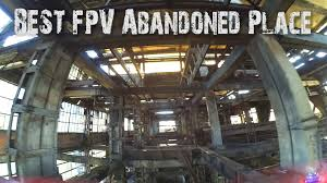 Abandoned Place Best Fpv Abandoned Place The Most Dangerous Industrial Building