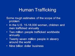 Human Trafficking Estimates by Human Trafficking And Slavery Tools For An Effective Response