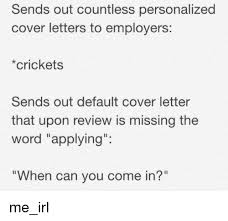 sends out countless personalized cover letters to employers
