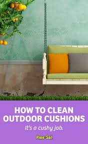 How To Clean Outdoor Furniture Cushions by How To Clean Outdoor Cushions Pine Sol